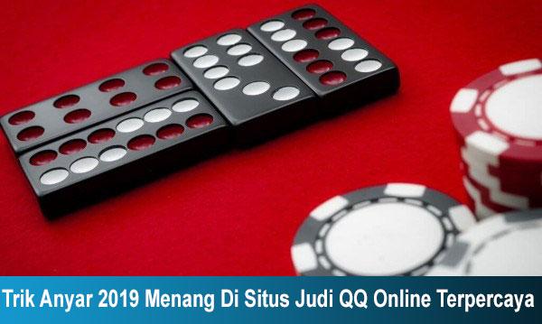 Trik Anyar 2019 Menang Di Situs Judi QQ Online Terpercaya